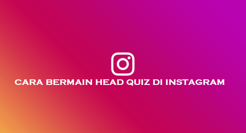 cara bermain head quiz instagram